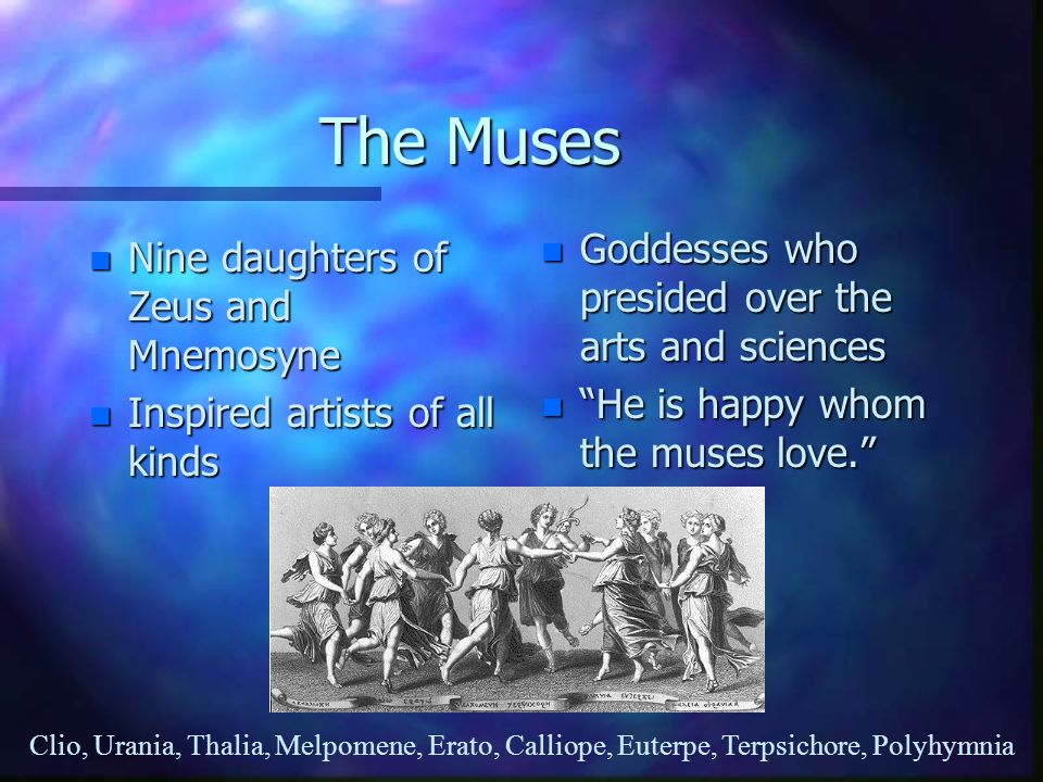 The Muses Goddesses who presided over the arts and sciences