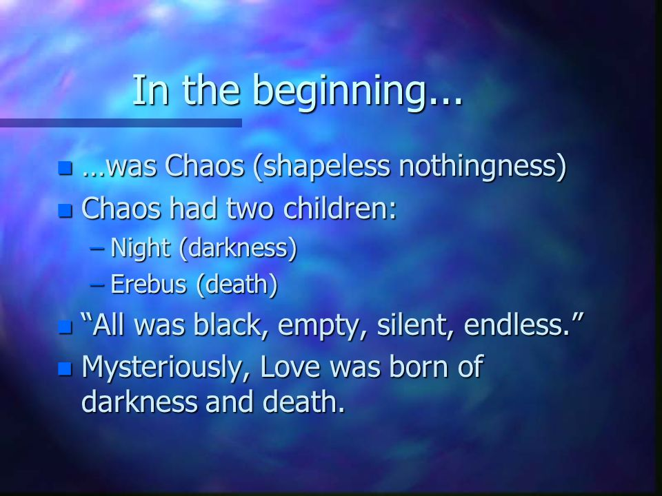 In the beginning... …was Chaos (shapeless nothingness)