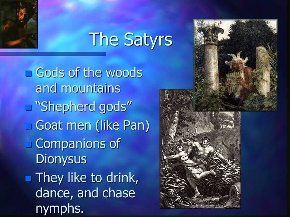 The Satyrs Gods of the woods and mountains Shepherd gods