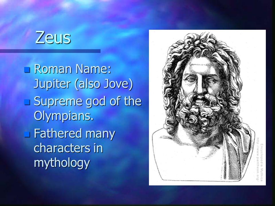 Zeus Roman Name: Jupiter (also Jove) Supreme god of the Olympians.