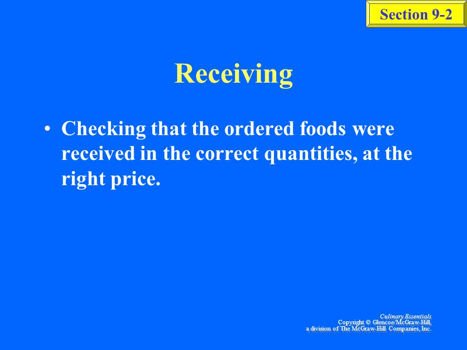 Receiving Checking that the ordered foods were received in the correct quantities, at the right price.