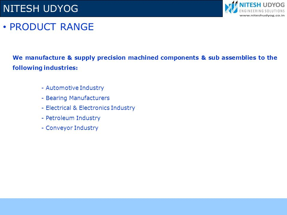 PRODUCT RANGE We manufacture & supply precision machined components & sub assemblies to the following industries: