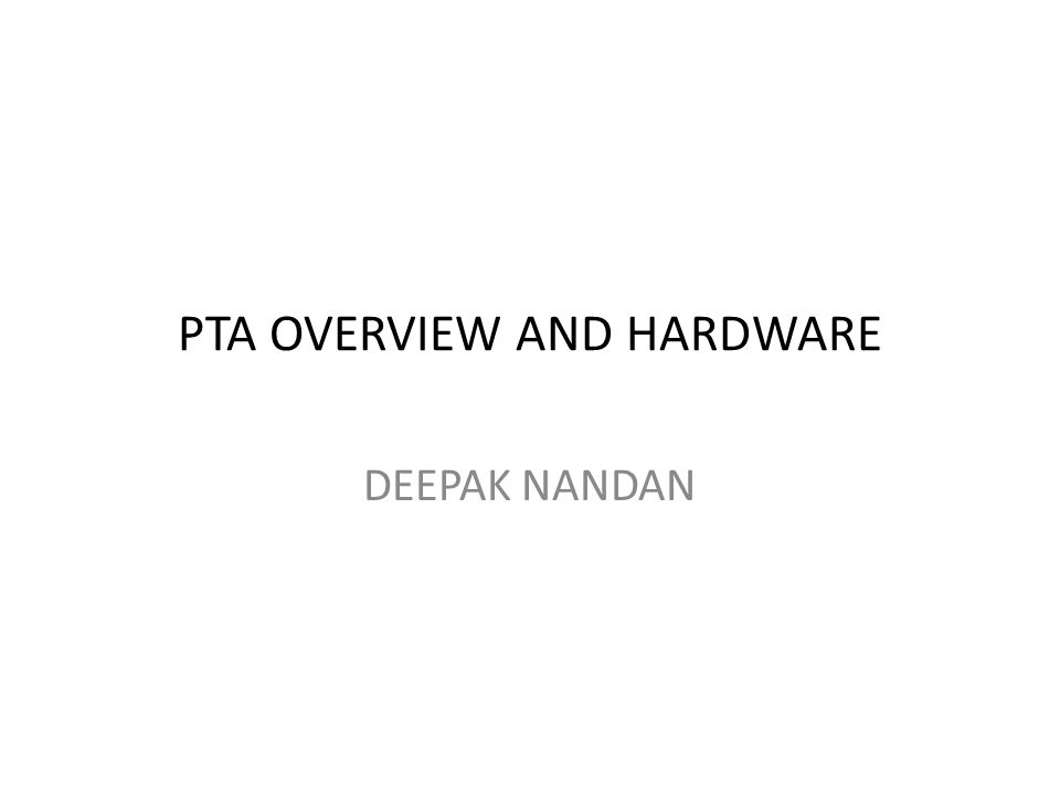 PTA OVERVIEW AND HARDWARE