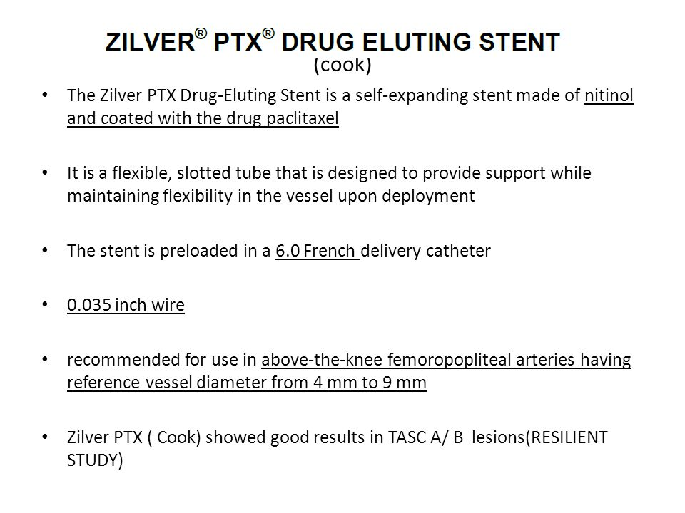 (cook) The Zilver PTX Drug-Eluting Stent is a self-expanding stent made of nitinol and coated with the drug paclitaxel.