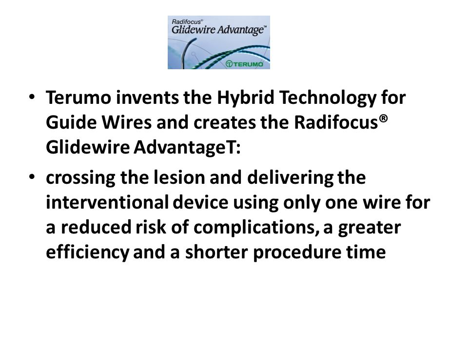 Terumo invents the Hybrid Technology for Guide Wires and creates the Radifocus® Glidewire AdvantageT: