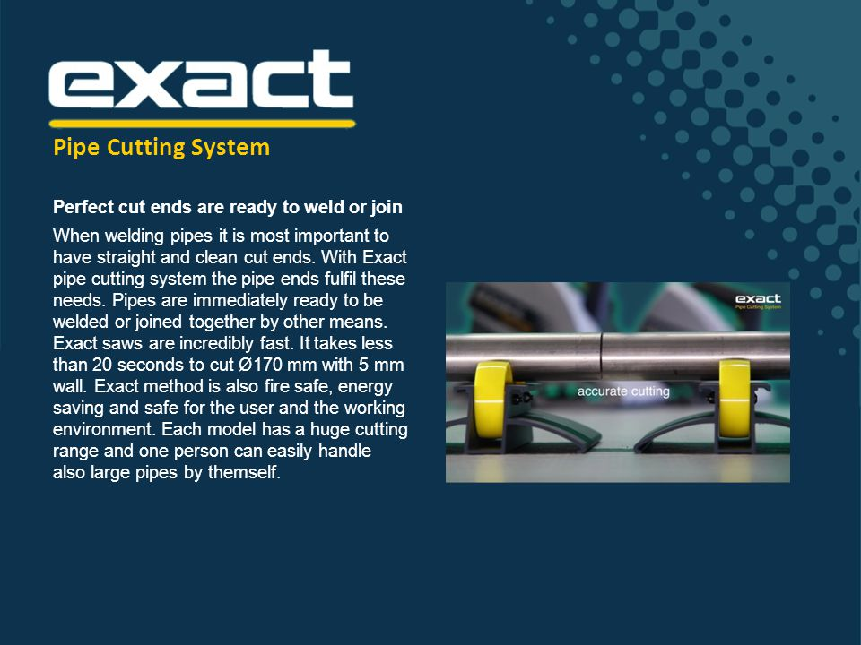Pipe Cutting System Perfect cut ends are ready to weld or join