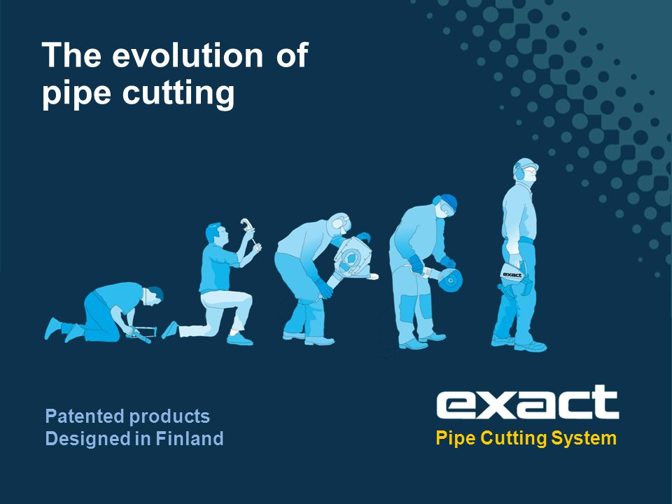 The evolution of pipe cutting Patented products Designed in Finland