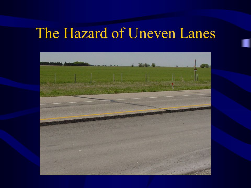 The Hazard of Uneven Lanes