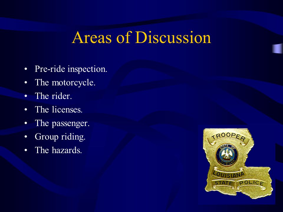 Areas of Discussion Pre-ride inspection. The motorcycle. The rider.