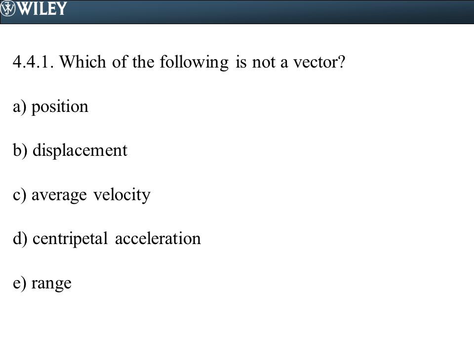 4.4.1. Which of the following is not a vector