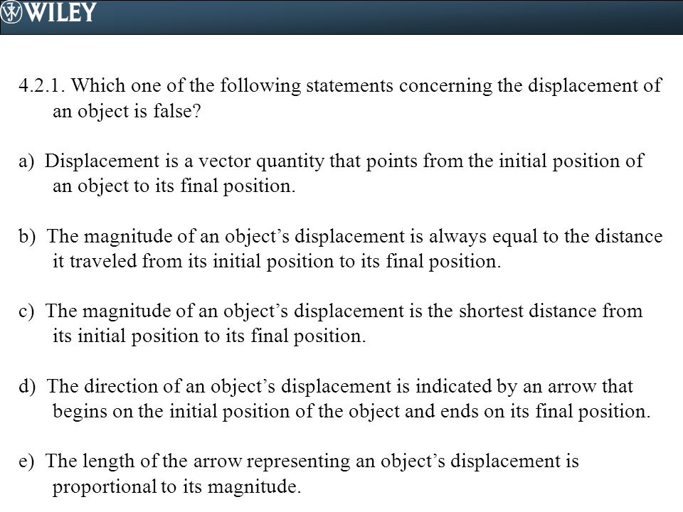 4.2.1. Which one of the following statements concerning the displacement of an object is false