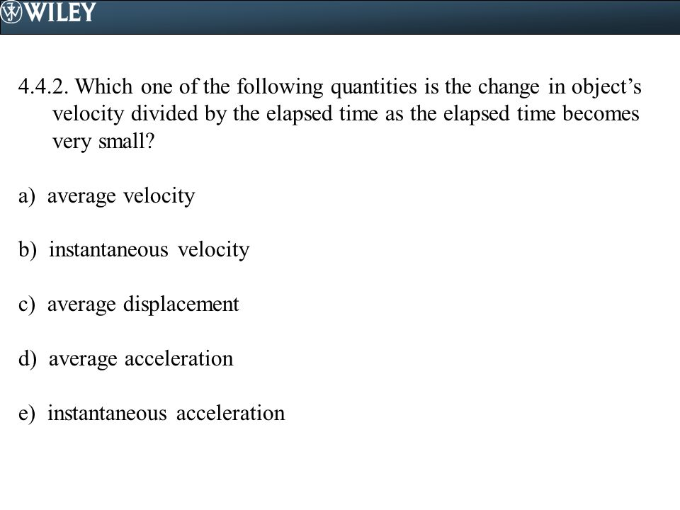 4.4.2. Which one of the following quantities is the change in object's velocity divided by the elapsed time as the elapsed time becomes very small