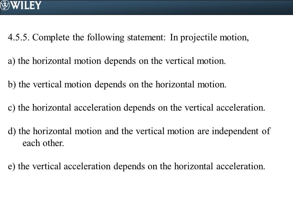 4.5.5. Complete the following statement: In projectile motion,