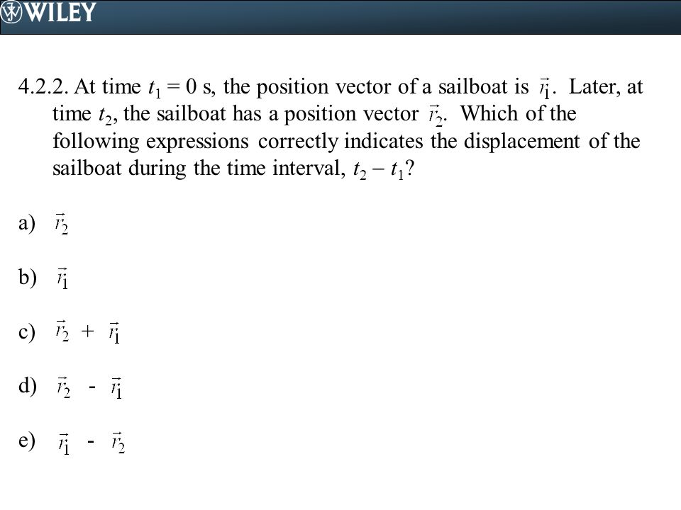 4. 2. 2. At time t1 = 0 s, the position vector of a sailboat is