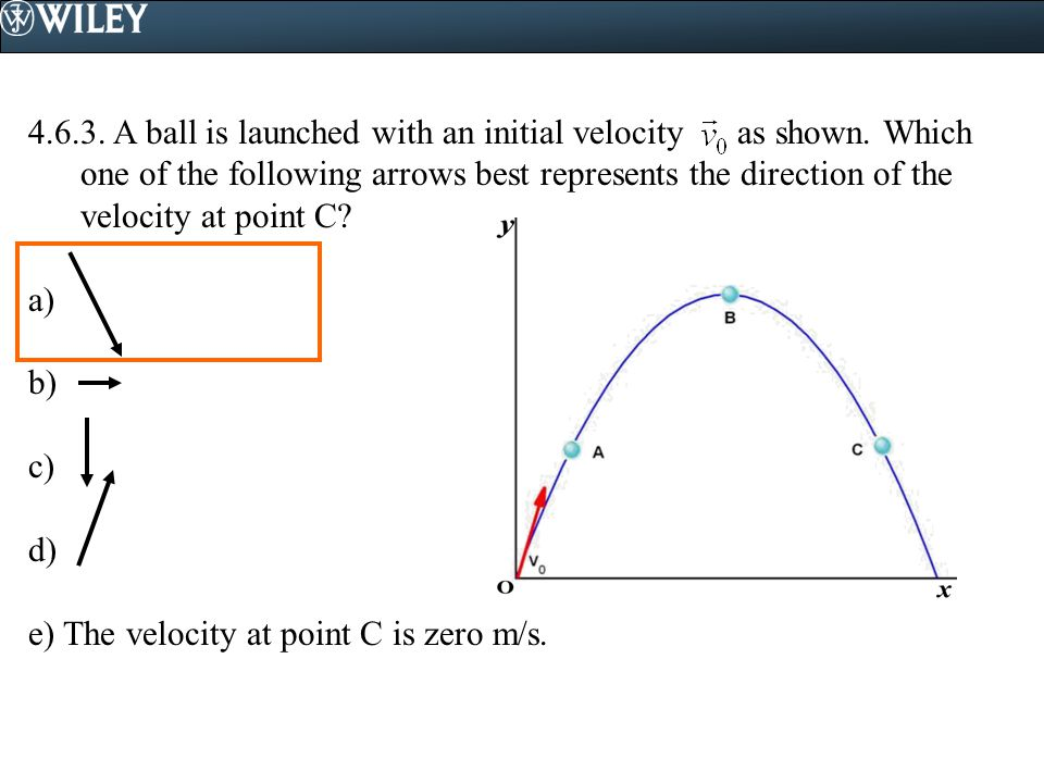 4. 6. 3. A ball is launched with an initial velocity as shown