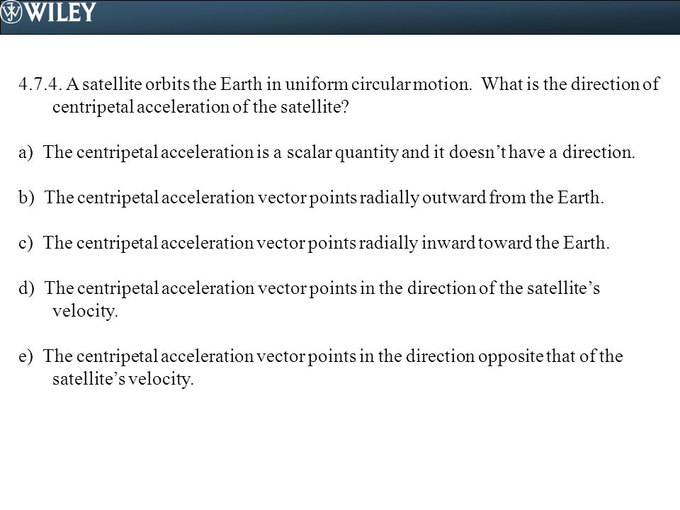 4. 7. 4. A satellite orbits the Earth in uniform circular motion