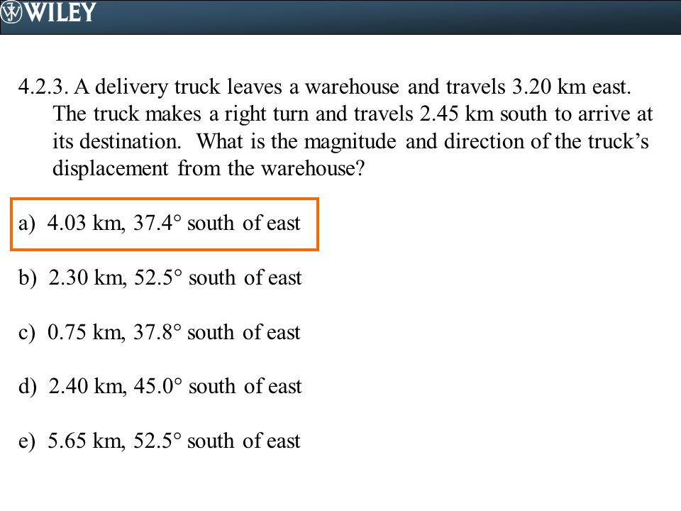 4. 2. 3. A delivery truck leaves a warehouse and travels 3. 20 km east