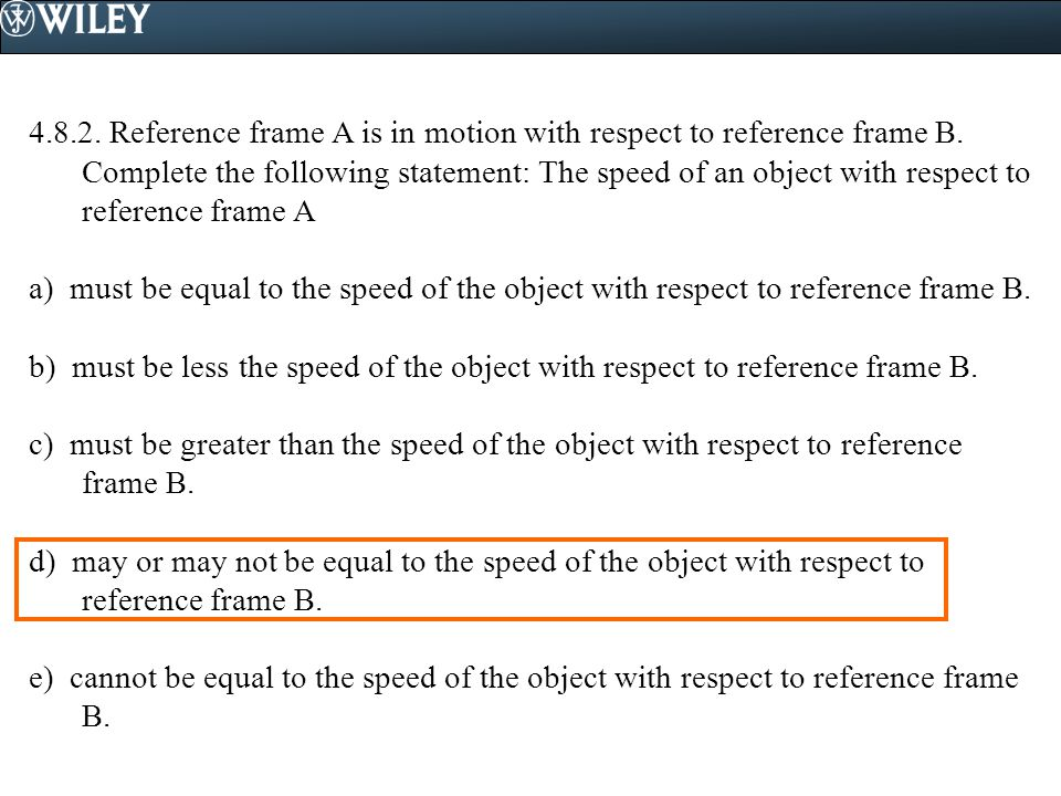 4.8.2. Reference frame A is in motion with respect to reference frame B. Complete the following statement: The speed of an object with respect to reference frame A