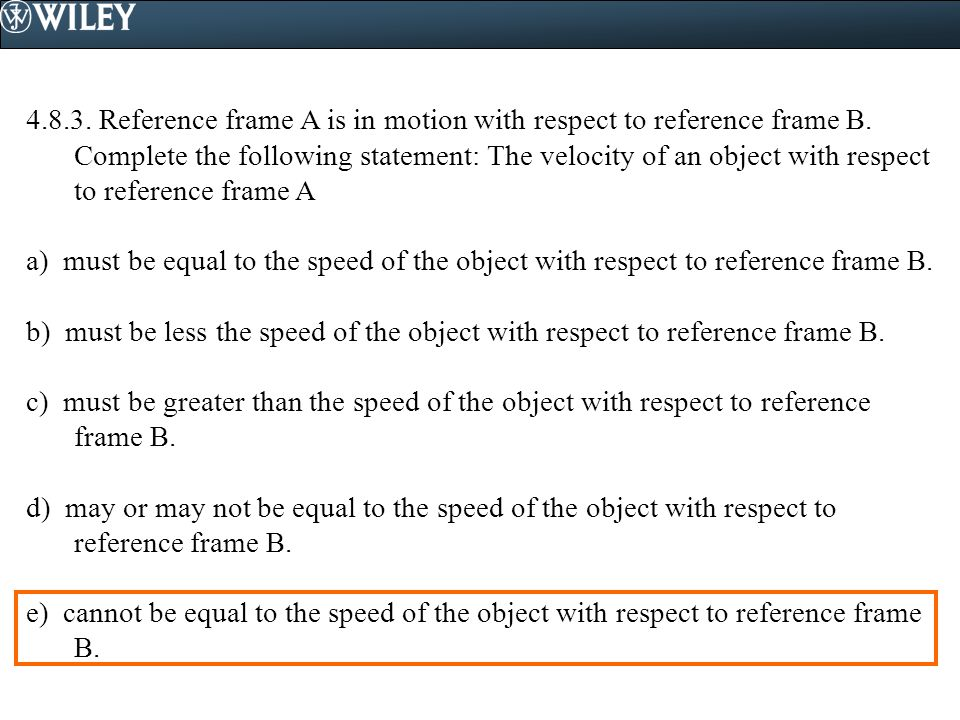 4.8.3. Reference frame A is in motion with respect to reference frame B. Complete the following statement: The velocity of an object with respect to reference frame A