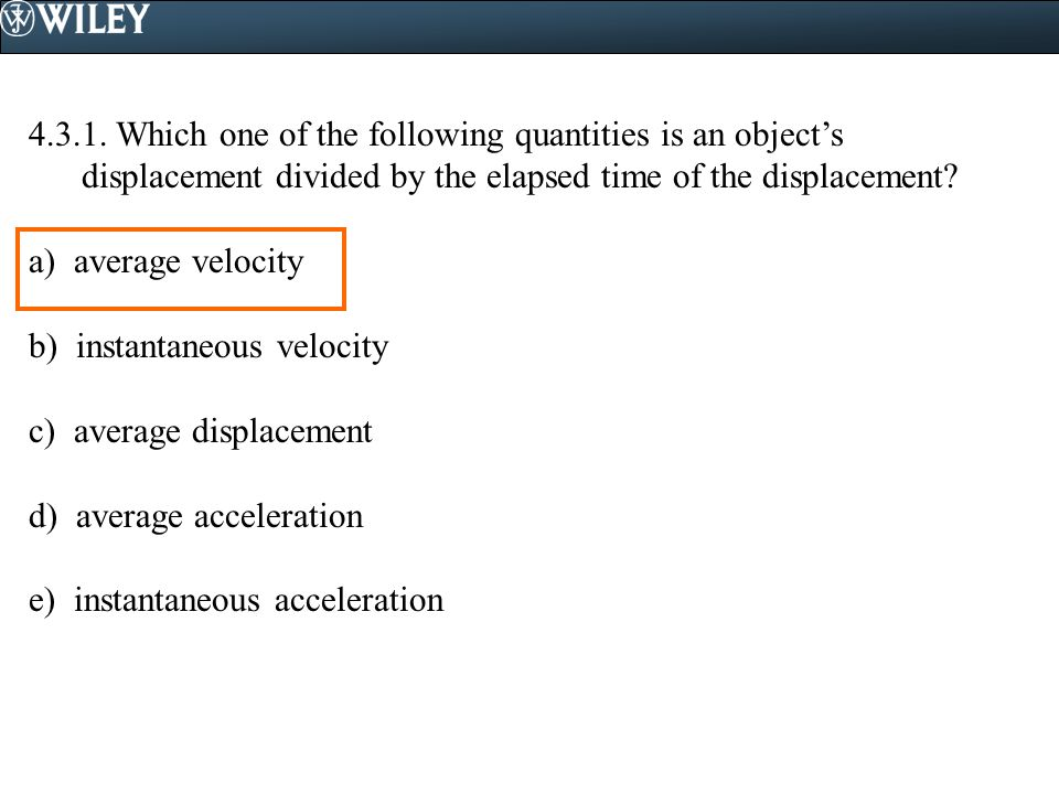 4.3.1. Which one of the following quantities is an object's displacement divided by the elapsed time of the displacement