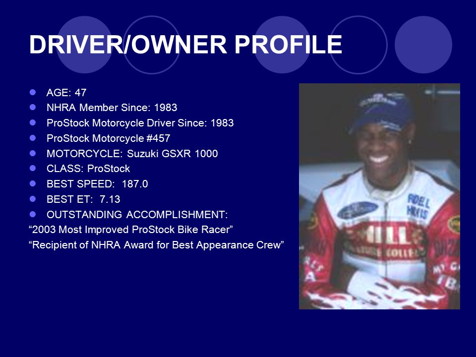 DRIVER/OWNER PROFILE AGE: 47 NHRA Member Since: 1983