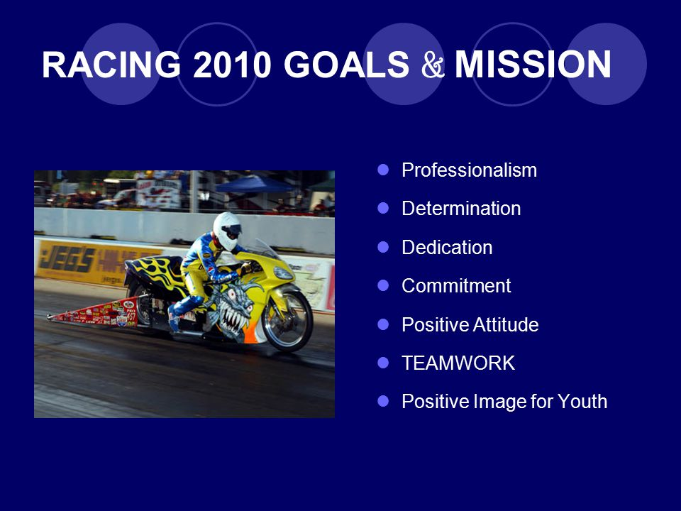 RACING 2010 GOALS & MISSION Professionalism Determination Dedication