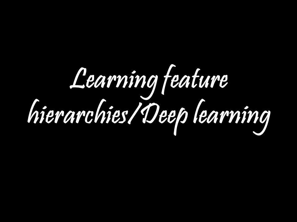 Learning feature hierarchies/Deep learning