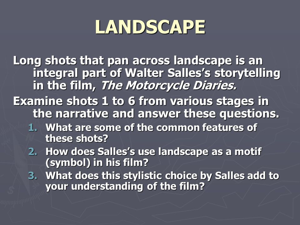 LANDSCAPE Long shots that pan across landscape is an integral part of Walter Salles's storytelling in the film, The Motorcycle Diaries.