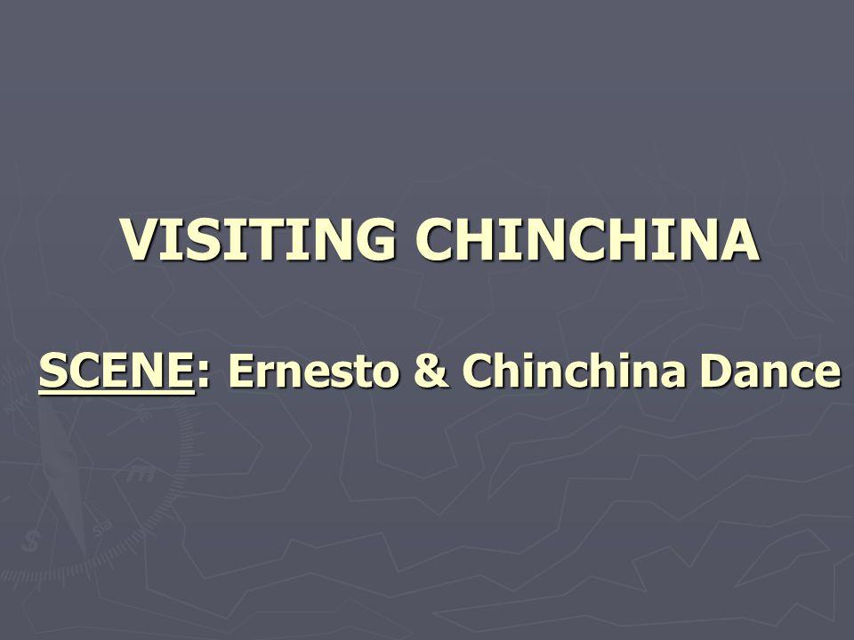 VISITING CHINCHINA SCENE: Ernesto & Chinchina Dance