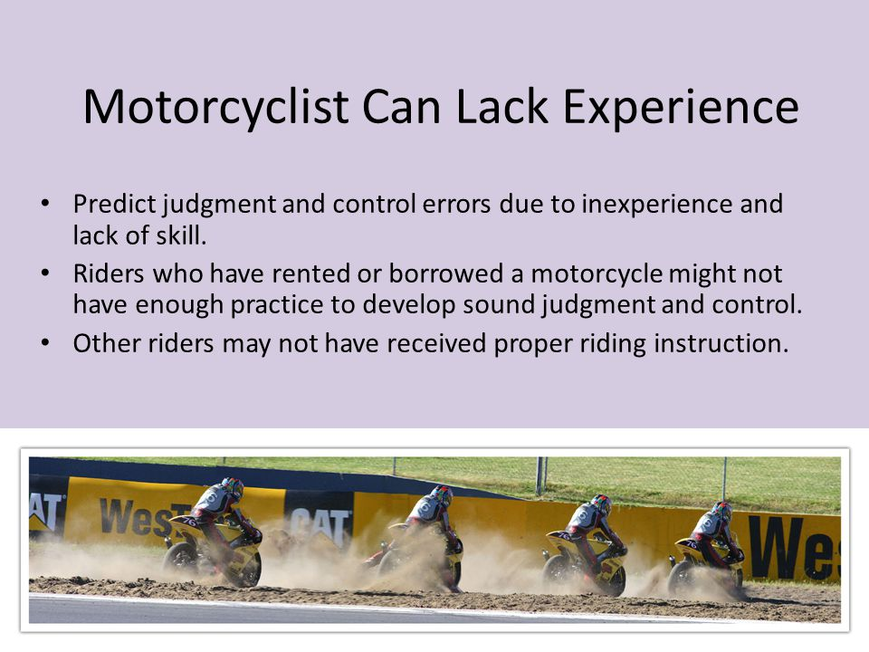 Motorcyclist Can Lack Experience