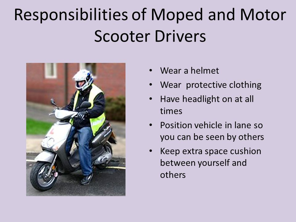 Responsibilities of Moped and Motor Scooter Drivers