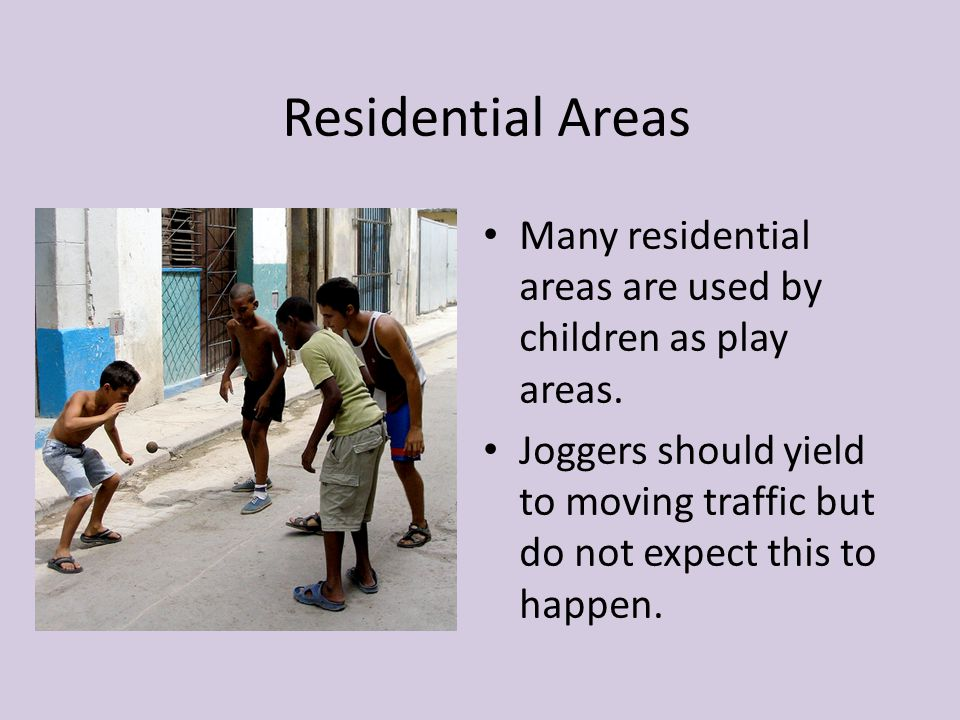 Residential Areas Many residential areas are used by children as play areas.