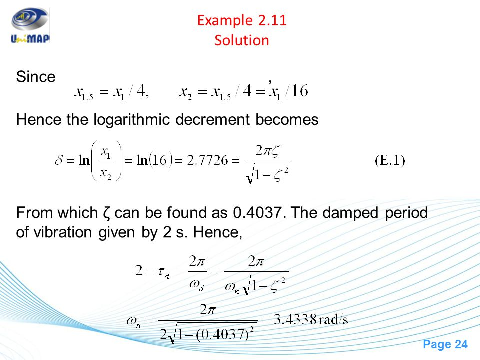 Example 2.11 Solution Since , Hence the logarithmic decrement becomes