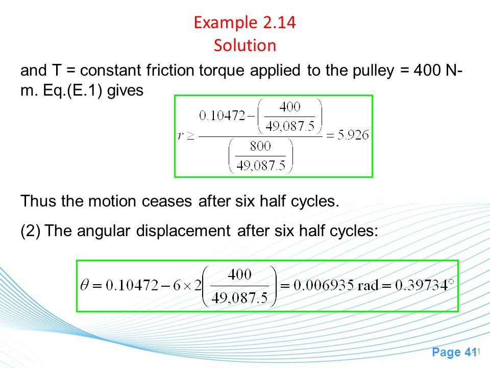 Example 2.14 Solution and T = constant friction torque applied to the pulley = 400 N-m. Eq.(E.1) gives.