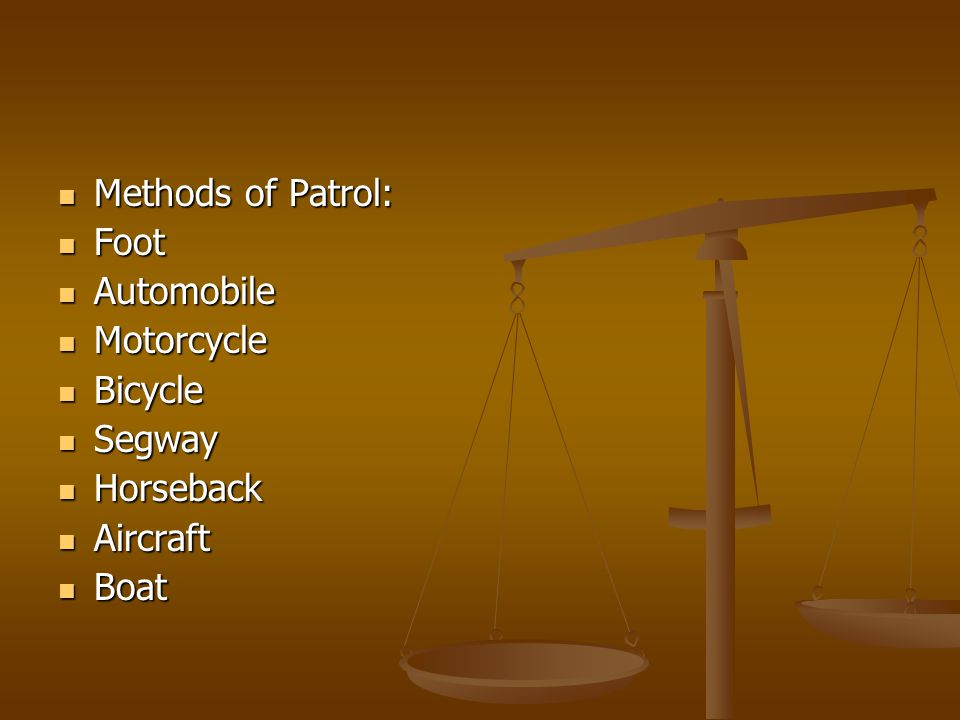 Methods of Patrol: Foot Automobile Motorcycle Bicycle Segway Horseback Aircraft Boat