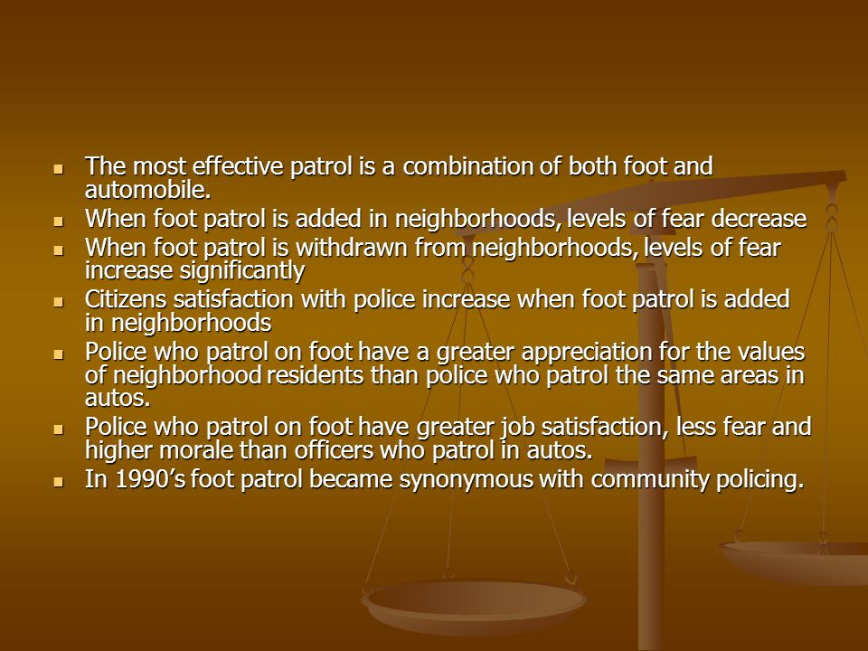 The most effective patrol is a combination of both foot and automobile.