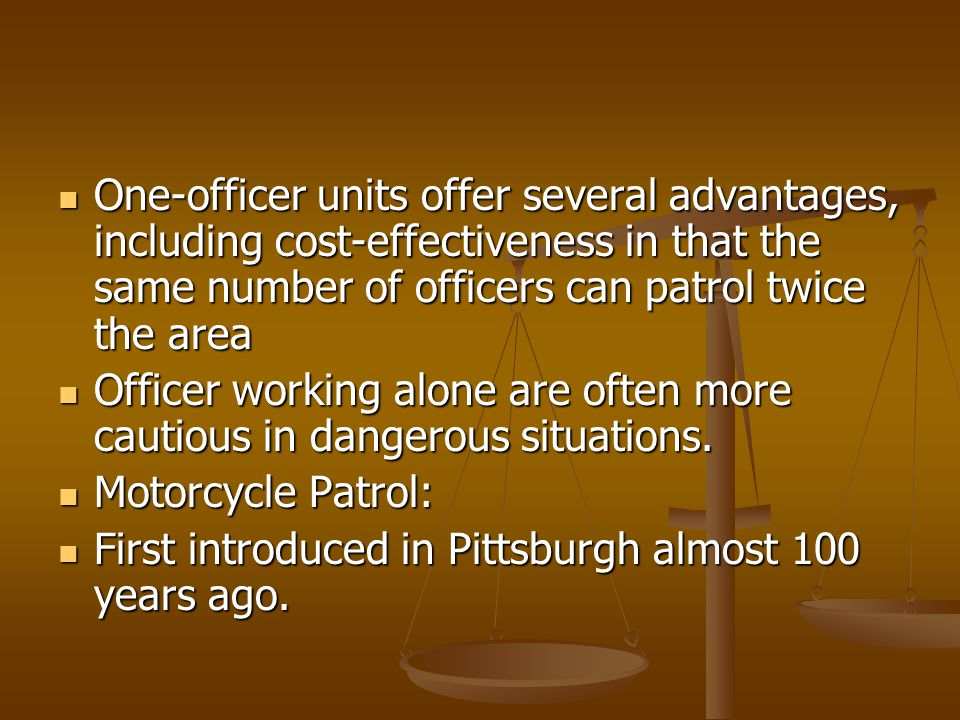 One-officer units offer several advantages, including cost-effectiveness in that the same number of officers can patrol twice the area