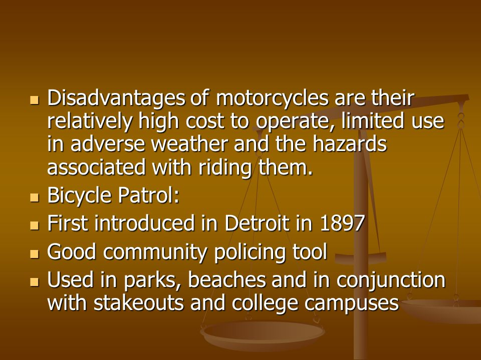 Disadvantages of motorcycles are their relatively high cost to operate, limited use in adverse weather and the hazards associated with riding them.