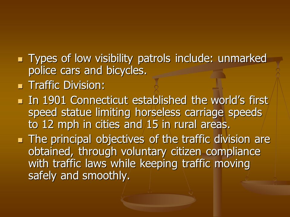 Types of low visibility patrols include: unmarked police cars and bicycles.