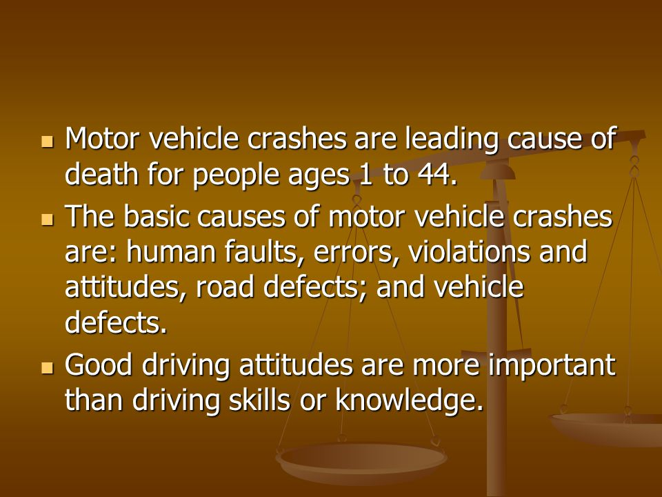 Motor vehicle crashes are leading cause of death for people ages 1 to 44.