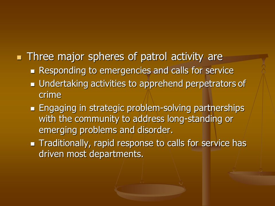 Three major spheres of patrol activity are