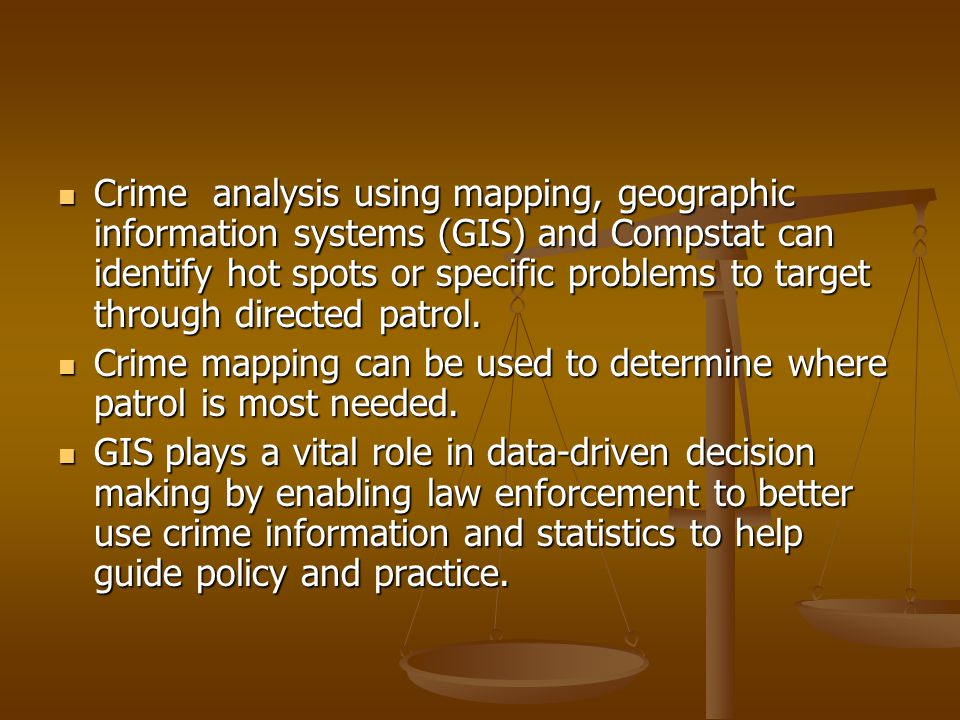 Crime analysis using mapping, geographic information systems (GIS) and Compstat can identify hot spots or specific problems to target through directed patrol.