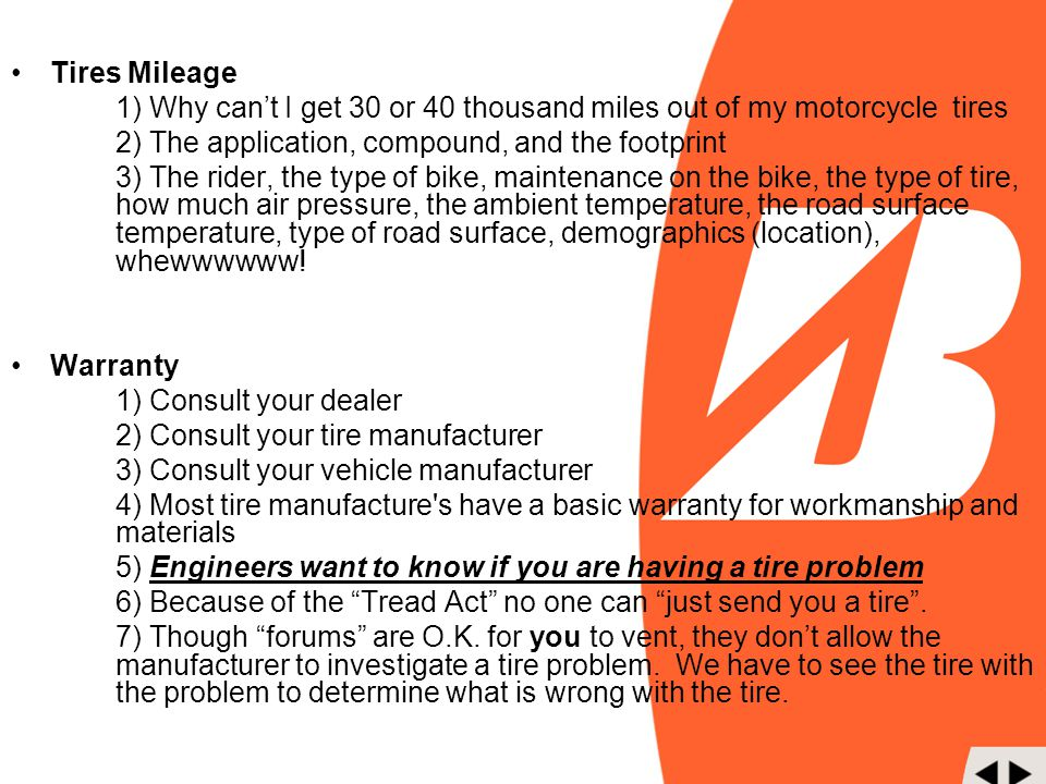 Tires Mileage 1) Why can't I get 30 or 40 thousand miles out of my motorcycle tires. 2) The application, compound, and the footprint.