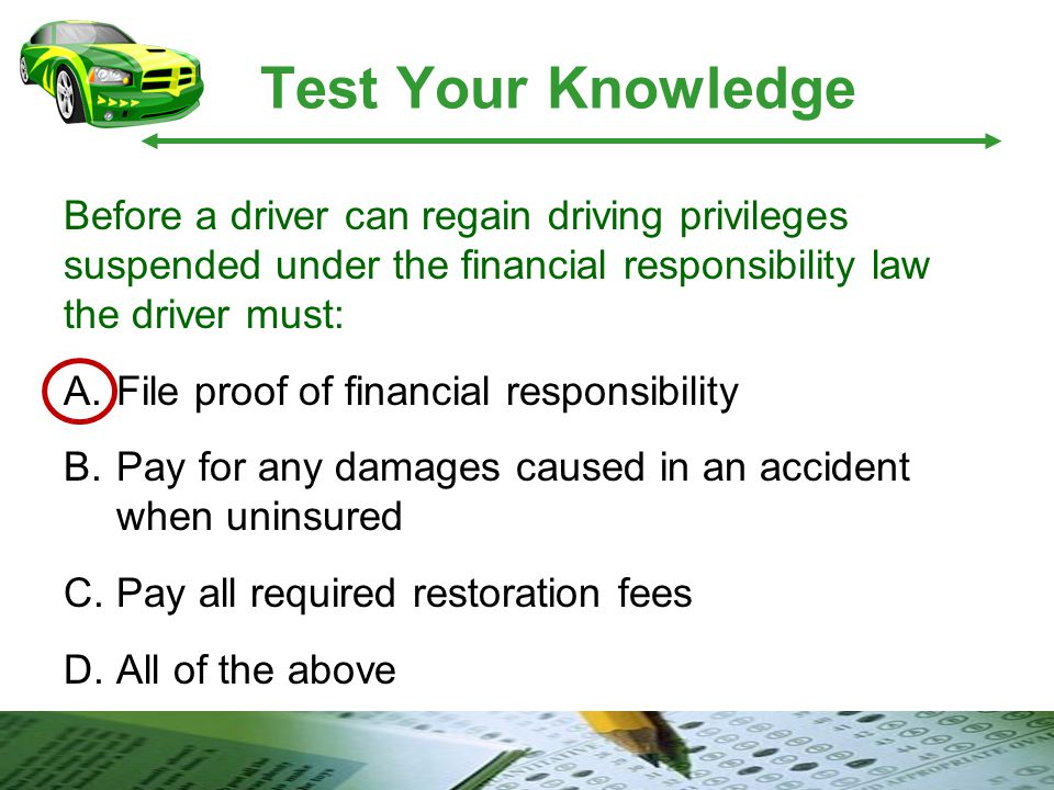 Test Your Knowledge Before a driver can regain driving privileges suspended under the financial responsibility law the driver must: