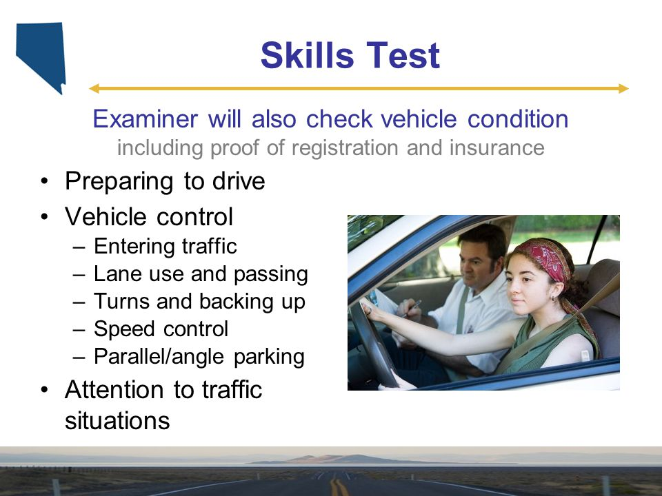 Skills Test Examiner will also check vehicle condition including proof of registration and insurance.