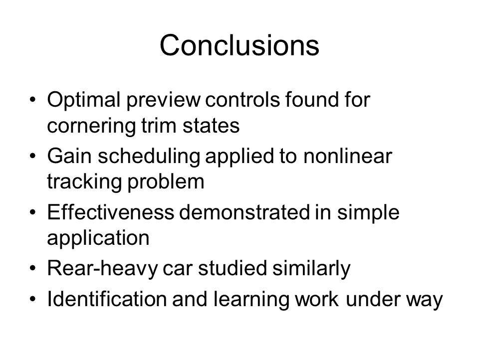 Conclusions Optimal preview controls found for cornering trim states