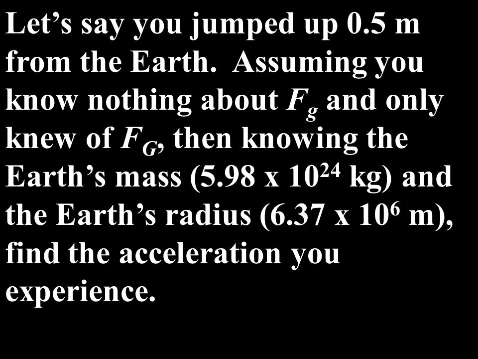 Let's say you jumped up 0. 5 m from the Earth