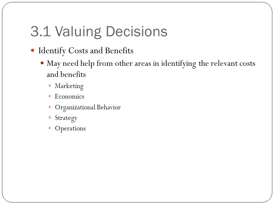 3.1 Valuing Decisions Identify Costs and Benefits