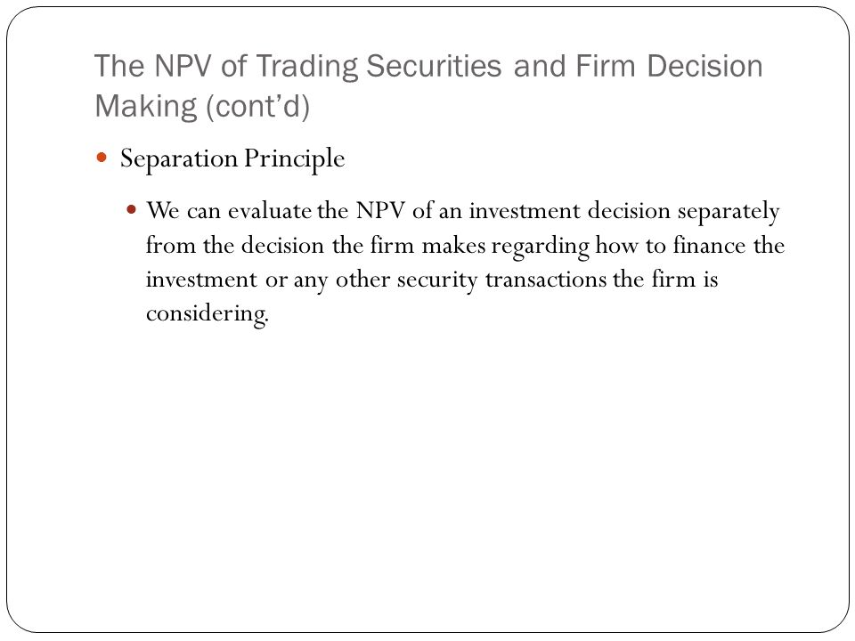 The NPV of Trading Securities and Firm Decision Making (cont'd)