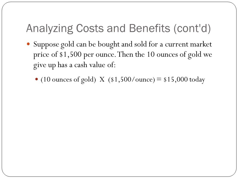 Analyzing Costs and Benefits (cont d)